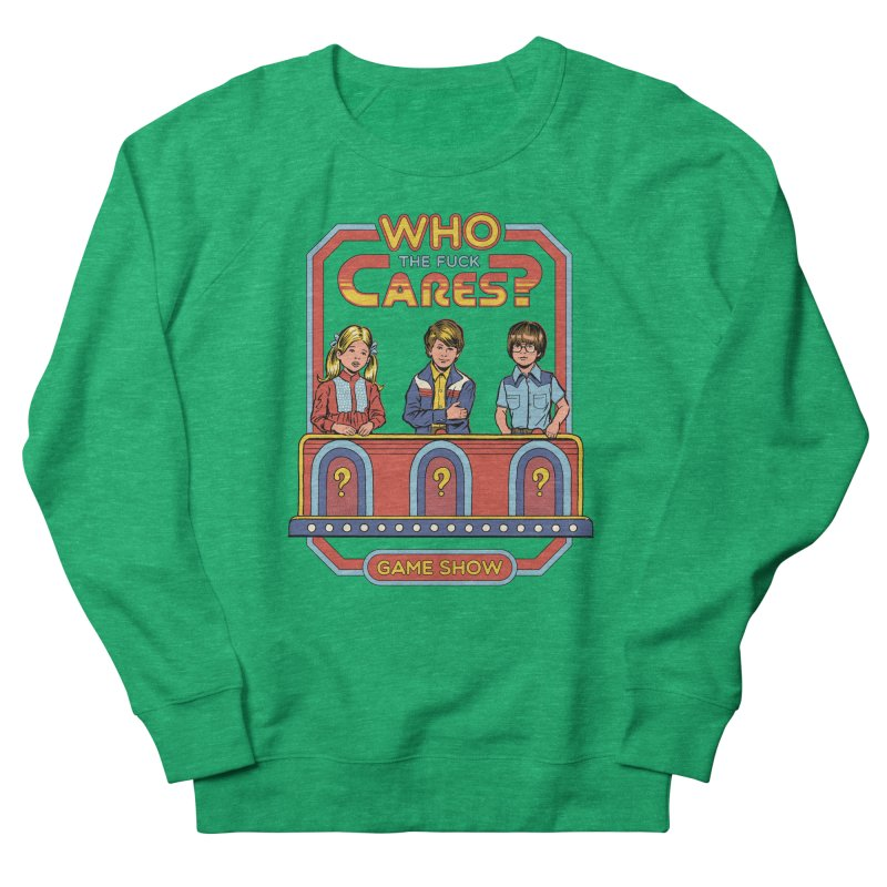 Who Cares? Women's Sweatshirt by Steven Rhodes