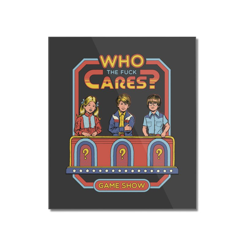 Who Cares? Home Mounted Acrylic Print by Steven Rhodes