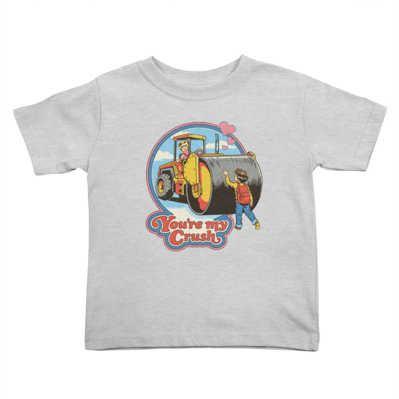 You're my Crush Kids Toddler T-Shirt by Steven Rhodes