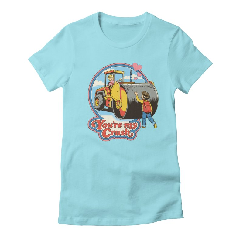 You're my Crush Women's Fitted T-Shirt by Steven Rhodes