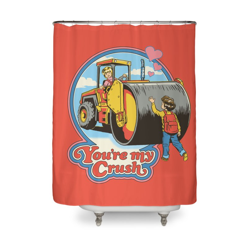 You're my Crush Home Shower Curtain by Steven Rhodes