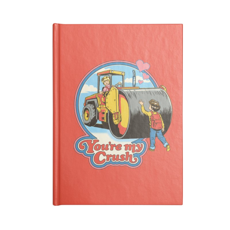 You're my Crush Accessories Notebook by Steven Rhodes