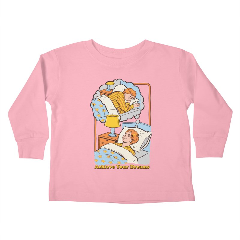 Achieve Your Dreams Kids Toddler Longsleeve T-Shirt by Steven Rhodes
