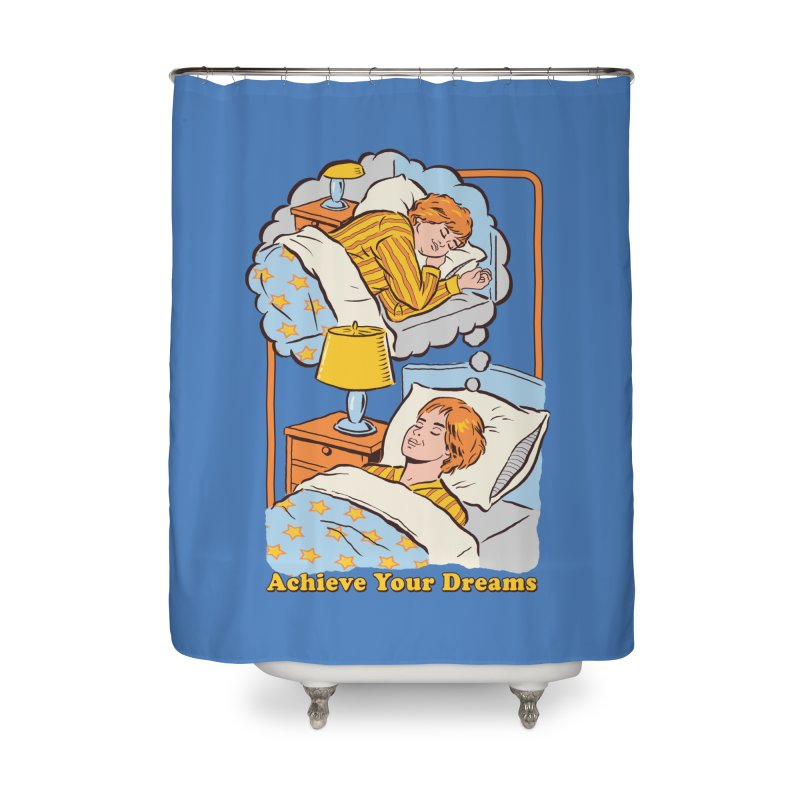 Achieve Your Dreams Home Shower Curtain by Steven Rhodes