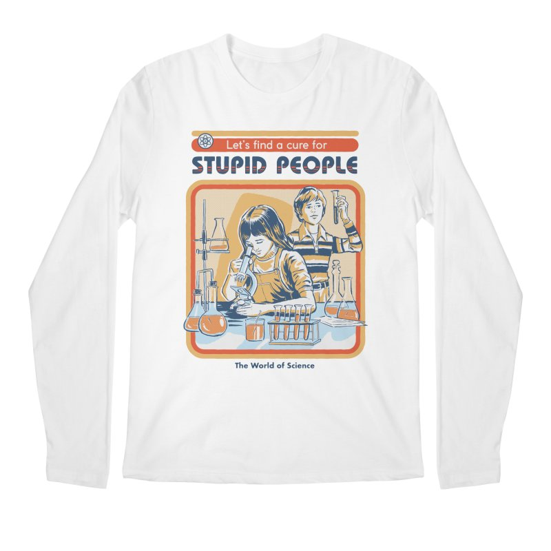 A Cure for Stupid People Men's Longsleeve T-Shirt by Steven Rhodes