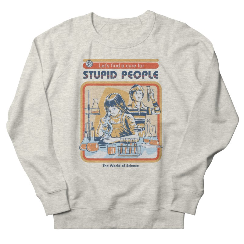 A Cure for Stupid People Women's French Terry Sweatshirt by Steven Rhodes