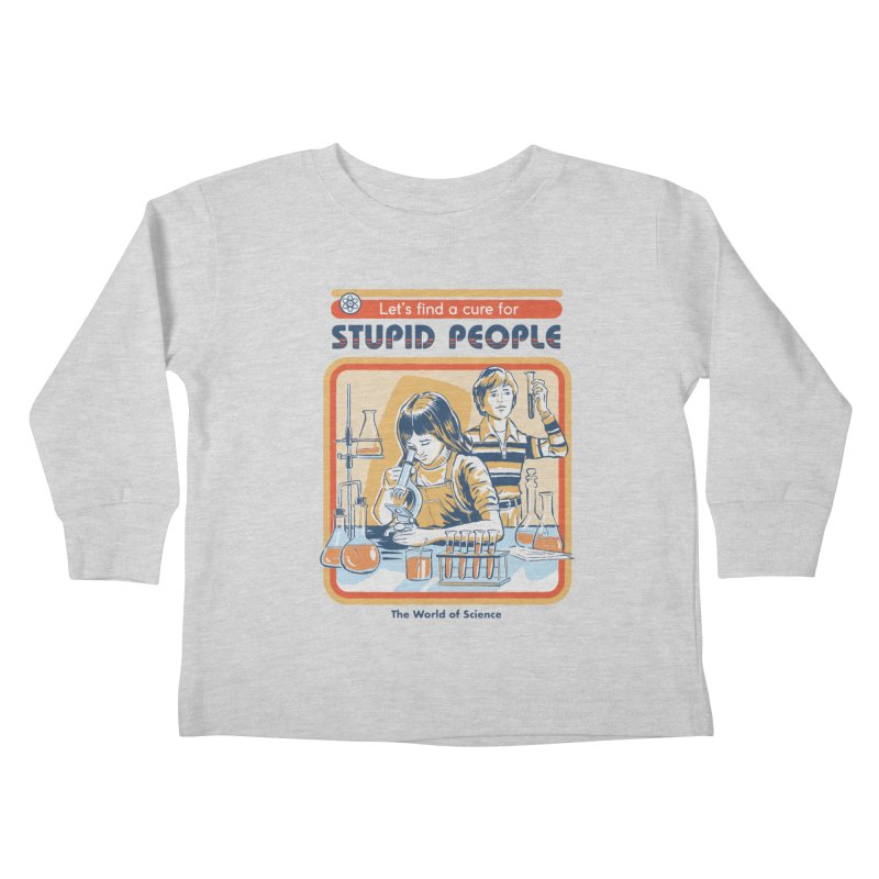 A Cure for Stupid People Kids Toddler Longsleeve T-Shirt by Steven Rhodes