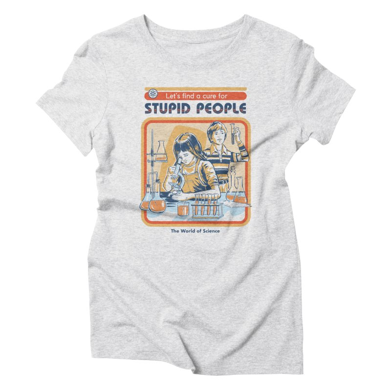 A Cure for Stupid People Women's Triblend T-Shirt by Steven Rhodes