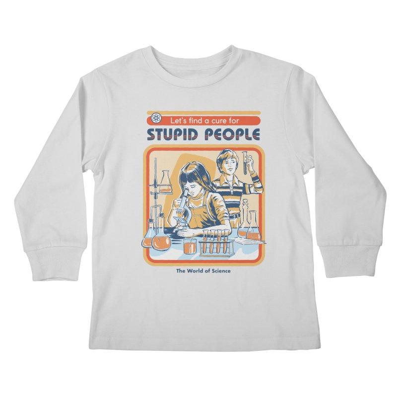 A Cure for Stupid People Kids Longsleeve T-Shirt by Steven Rhodes