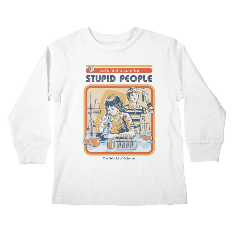 A Cure for Stupid People Kids Longsleeve T-Shirt by Steven Rhodes