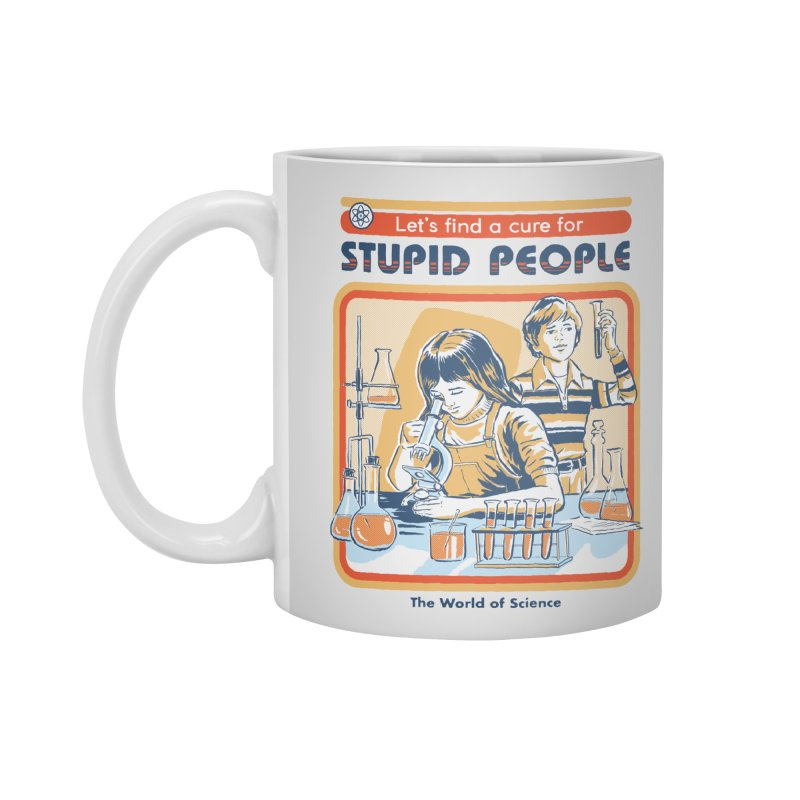 A Cure for Stupid People Accessories Mug by Steven Rhodes