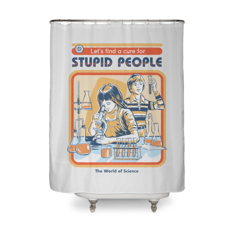 A Cure for Stupid People Home Shower Curtain by Steven Rhodes
