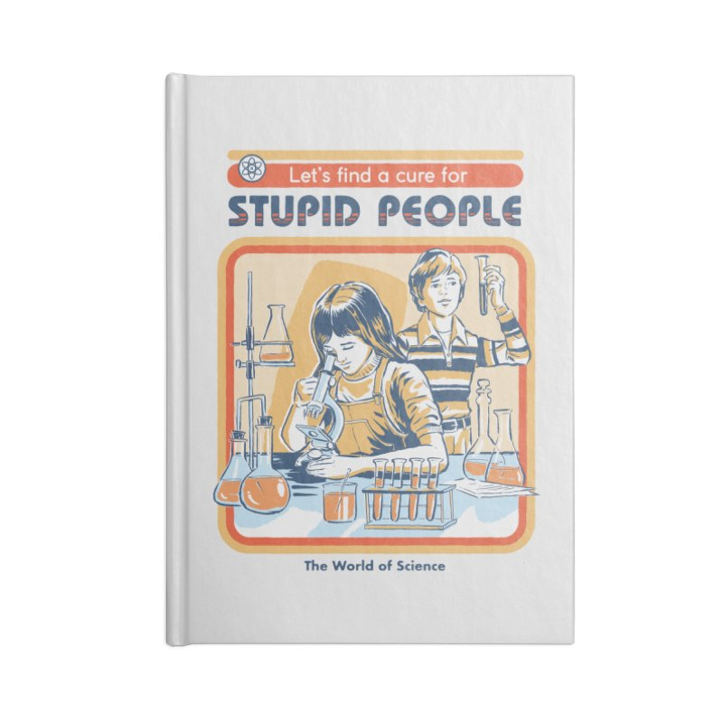 A Cure for Stupid People Accessories Notebook by Steven Rhodes