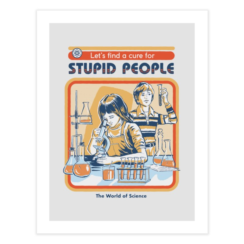 A Cure for Stupid People Home Fine Art Print by Steven Rhodes