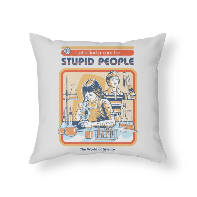 A Cure for Stupid People Home Throw Pillow by Steven Rhodes