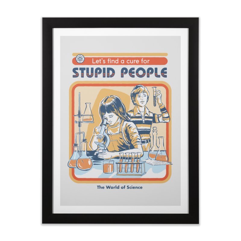 A Cure for Stupid People Home Framed Fine Art Print by Steven Rhodes