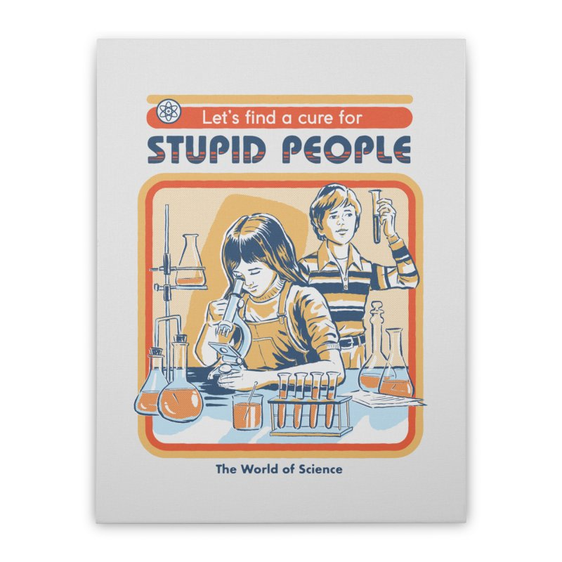 A Cure for Stupid People Home Stretched Canvas by Steven Rhodes