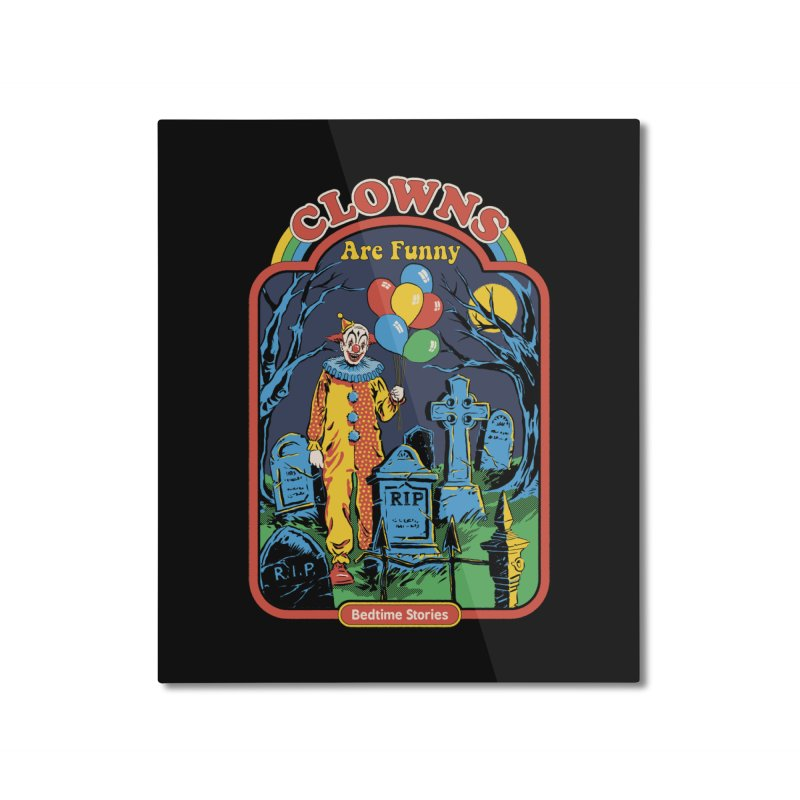 Clowns Are Funny Home Mounted Aluminum Print by Steven Rhodes