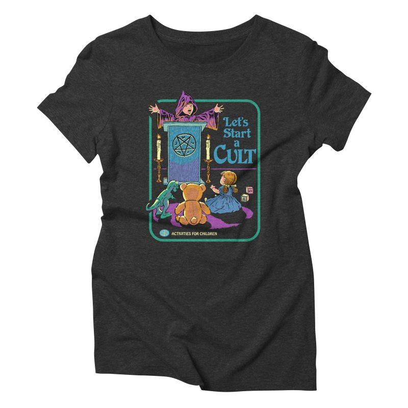 Let's Start a Cult Women's Triblend T-Shirt by Steven Rhodes