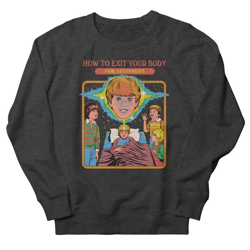 How to Exit Your Body Women's French Terry Sweatshirt by Steven Rhodes