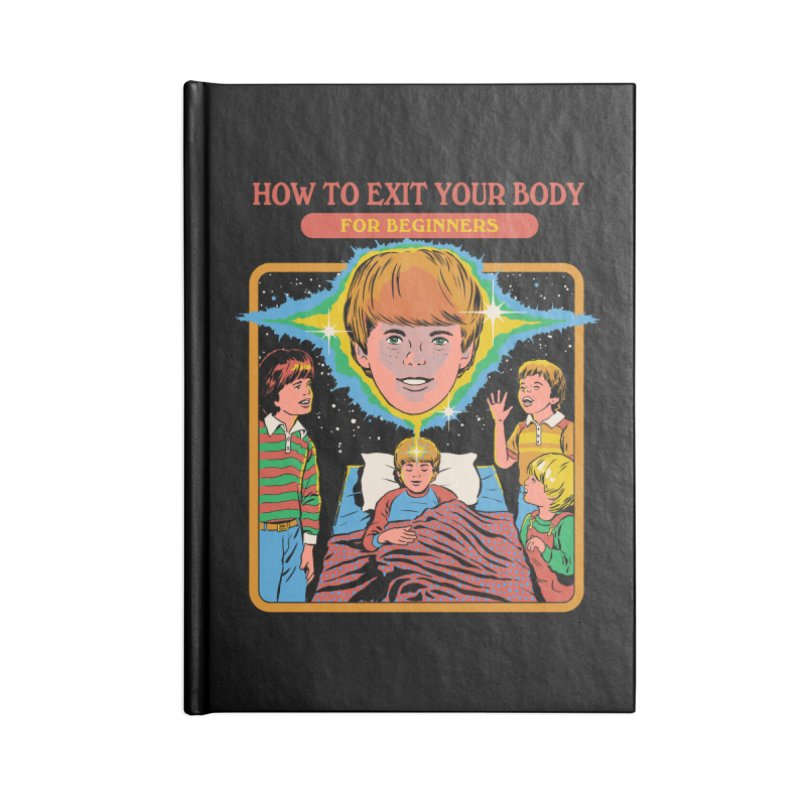 How to Exit Your Body Accessories Notebook by Steven Rhodes