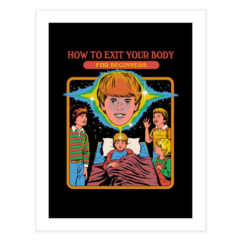 How to Exit Your Body Home Fine Art Print by Steven Rhodes
