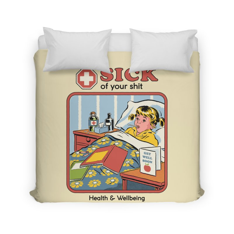 Sick of Your Sh*t Home Duvet by Steven Rhodes