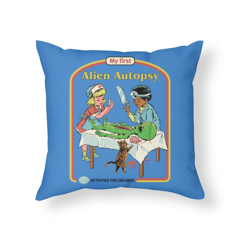 My First Alien Autopsy Home Throw Pillow by Steven Rhodes