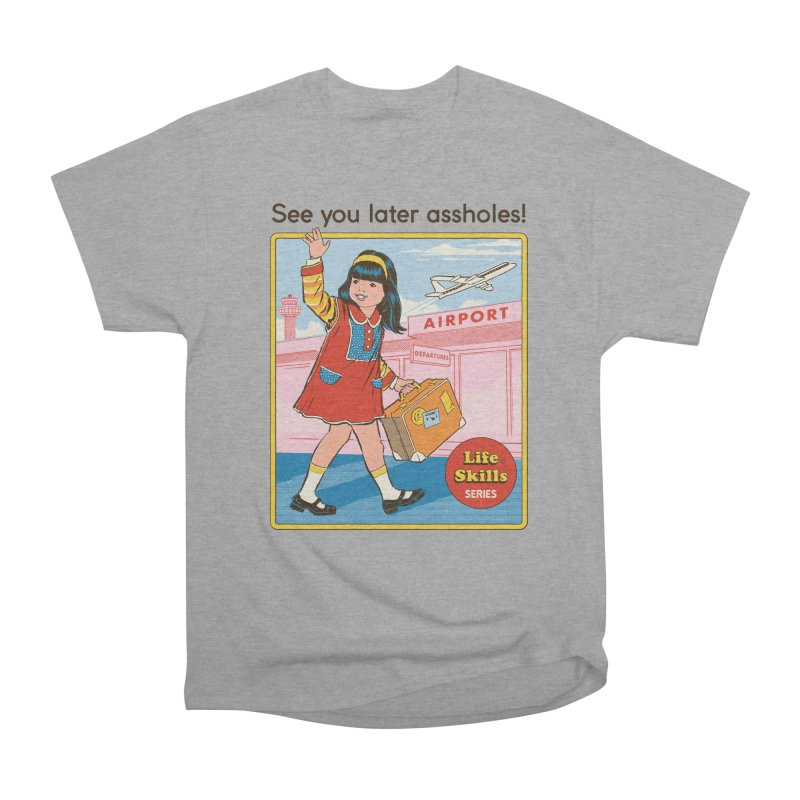See You Later Women's Heavyweight Unisex T-Shirt by Steven Rhodes