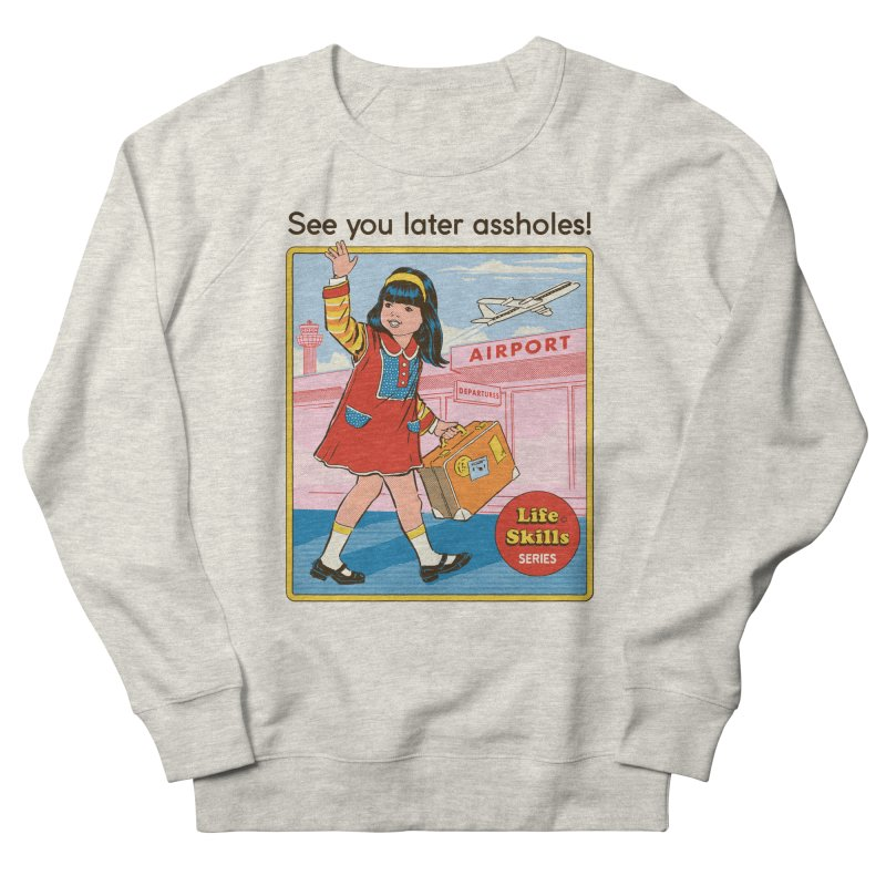 See You Later Women's French Terry Sweatshirt by Steven Rhodes