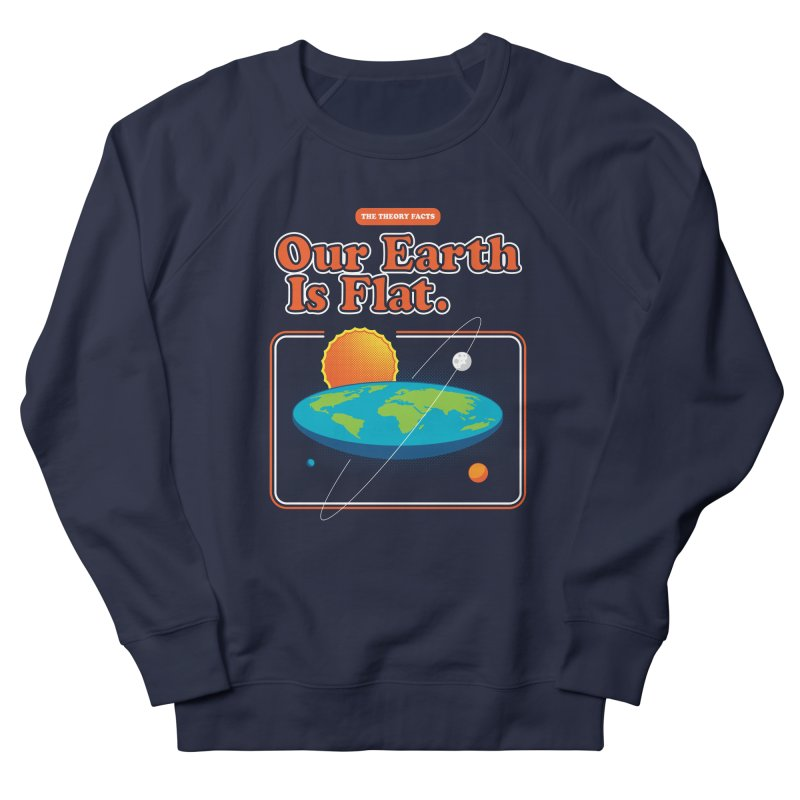 Our Earth is Flat Women's French Terry Sweatshirt by Steven Toang