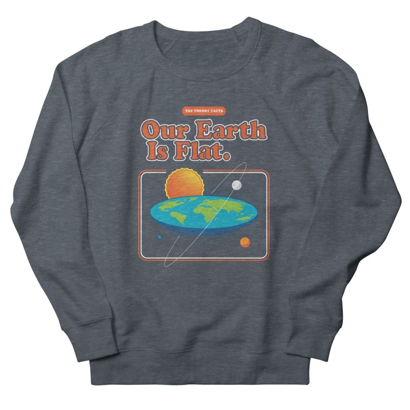 Our Earth is Flat Men's French Terry Sweatshirt by Steven Toang