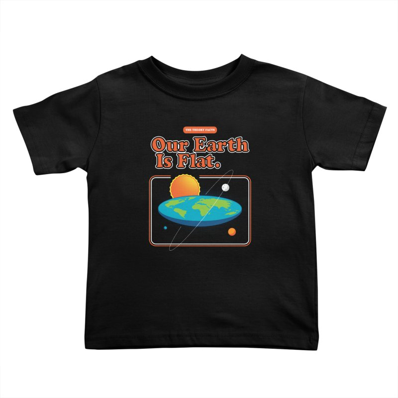 Our Earth is Flat Kids Toddler T-Shirt by Steven Toang