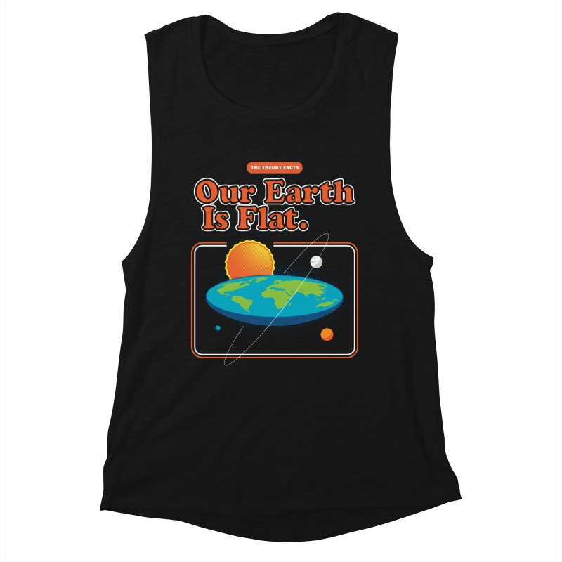 Our Earth is Flat Women's Muscle Tank by Steven Toang