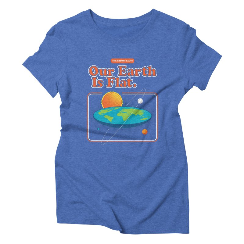 Our Earth is Flat Women's Triblend T-Shirt by Steven Toang