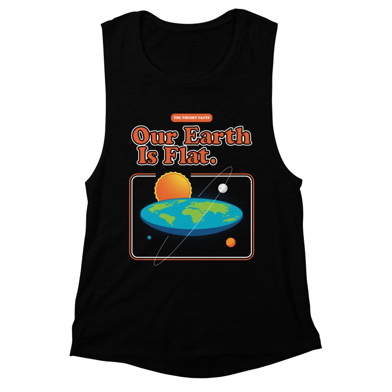Our Earth is Flat Women's Muscle Tank by Steven Toang
