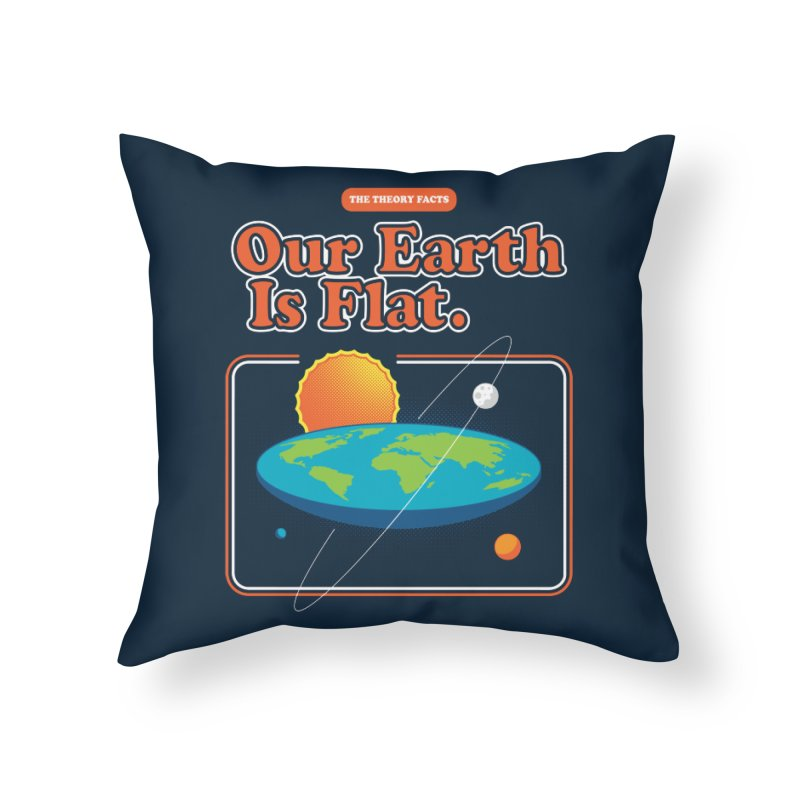 Our Earth is Flat Home Throw Pillow by Steven Toang