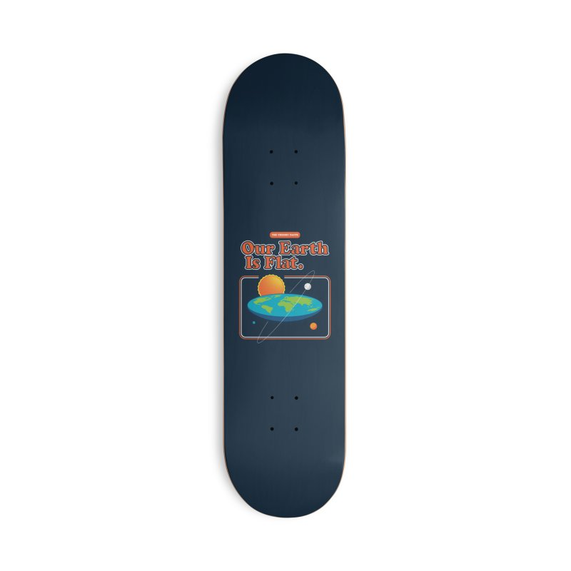 Our Earth is Flat Accessories Deck Only Skateboard by Steven Toang