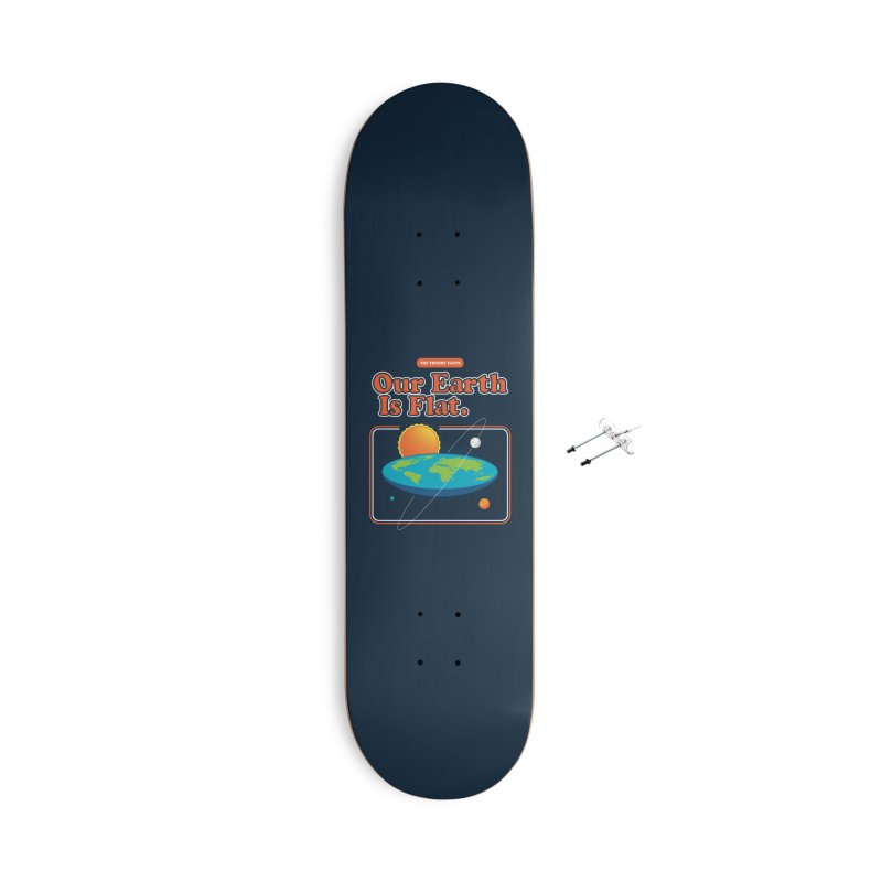Our Earth is Flat Accessories With Hanging Hardware Skateboard by Steven Toang