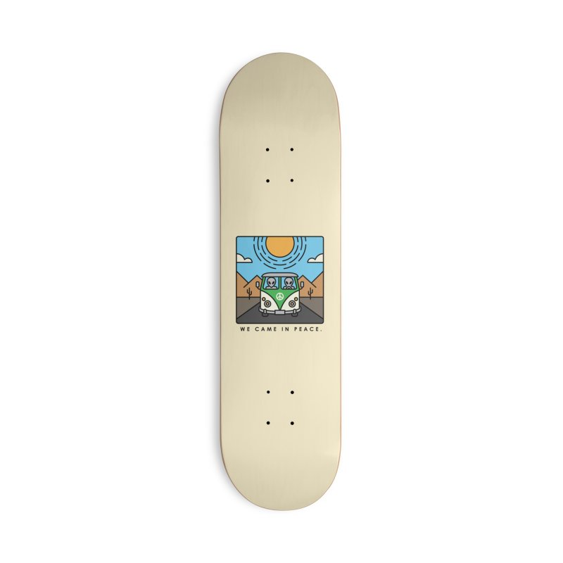 We came in peace Accessories Skateboard by Steven Toang
