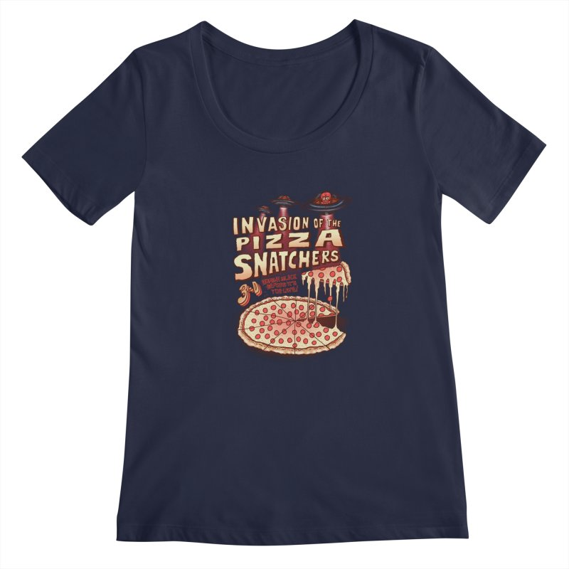 Invasion of the Pizza Snatchers Women's Scoopneck by SteveOramA
