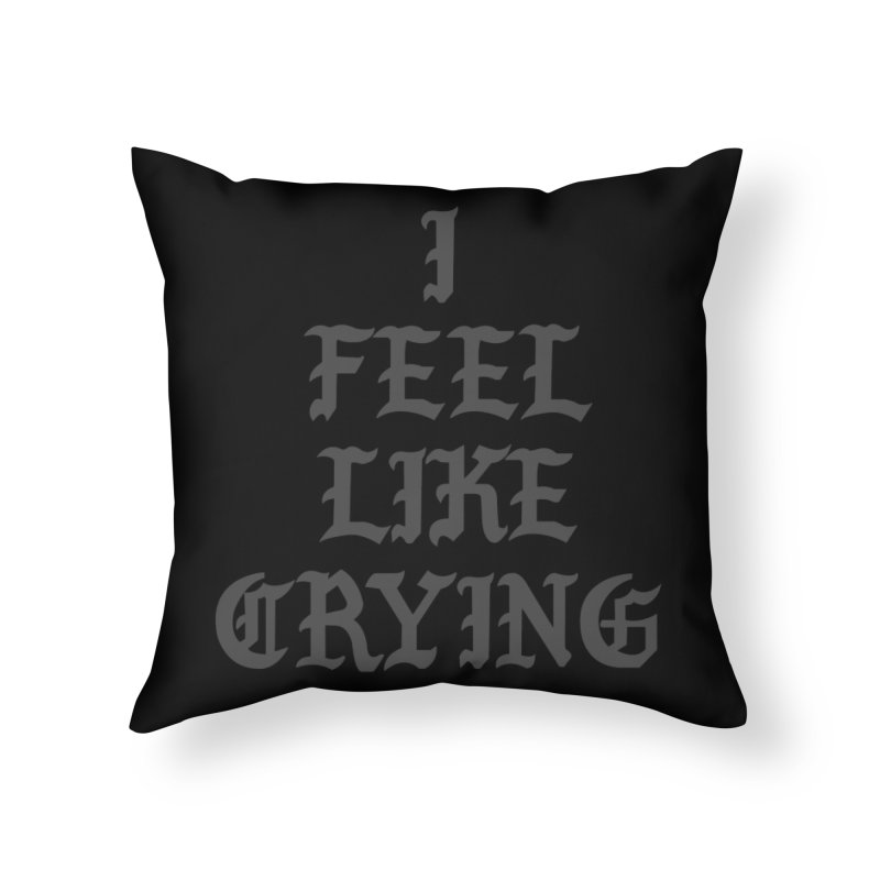 I Feel Like Crying Home Throw Pillow by It's Me Stevie Leigh