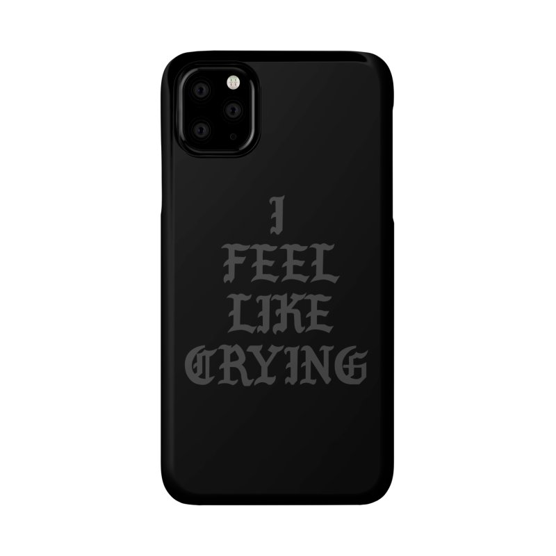 I Feel Like Crying Accessories Phone Case by It's Me Stevie Leigh