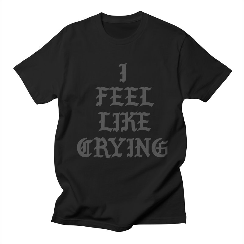 I Feel Like Crying Women's Regular Unisex T-Shirt by It's Me Stevie Leigh