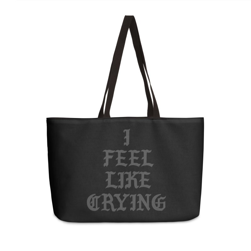 I Feel Like Crying Accessories Weekender Bag Bag by It's Me Stevie Leigh