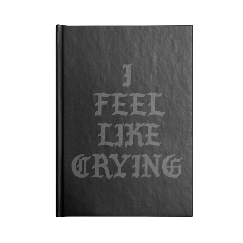 I Feel Like Crying Accessories Notebook by It's Me Stevie Leigh