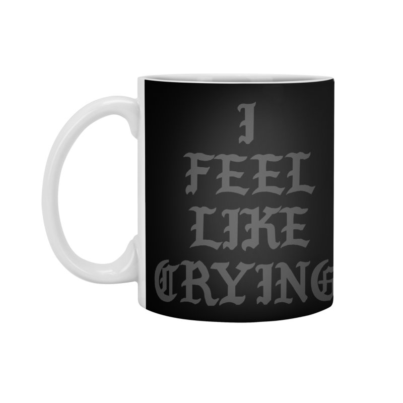 I Feel Like Crying Accessories Standard Mug by It's Me Stevie Leigh