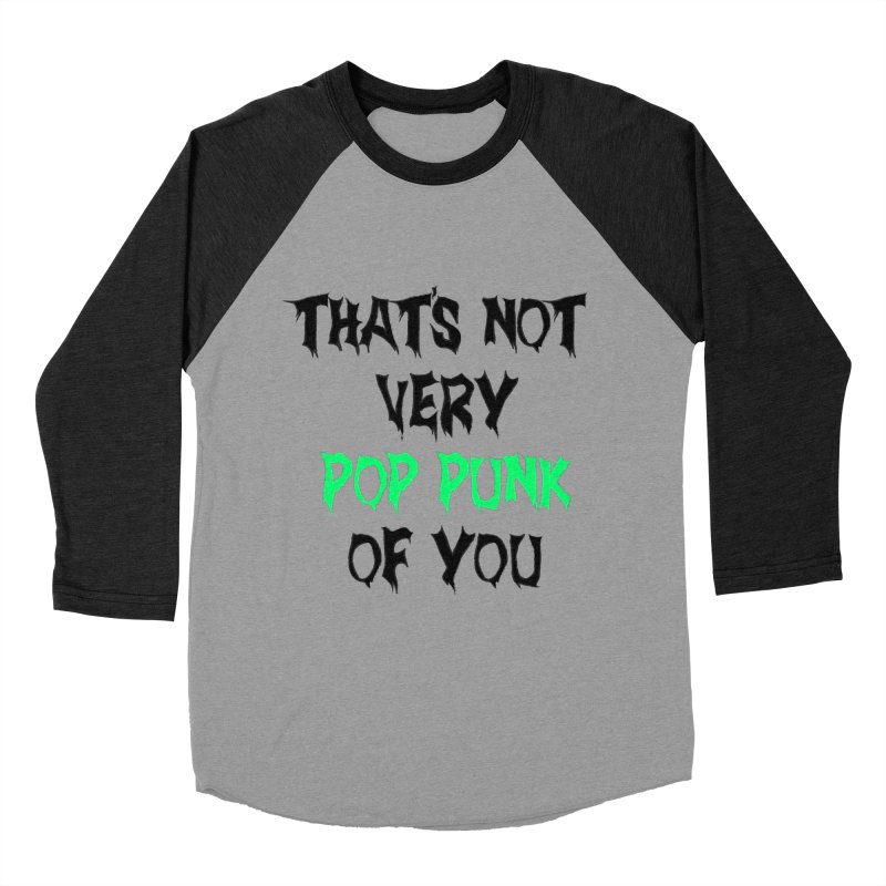 That's Not Very Pop Punk of You 2 Women's Baseball Triblend Longsleeve T-Shirt by It's Me Stevie Leigh