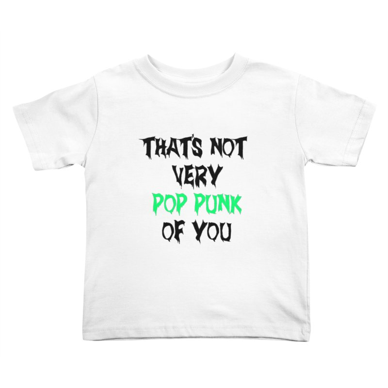 That's Not Very Pop Punk of You 2 Kids Toddler T-Shirt by It's Me Stevie Leigh