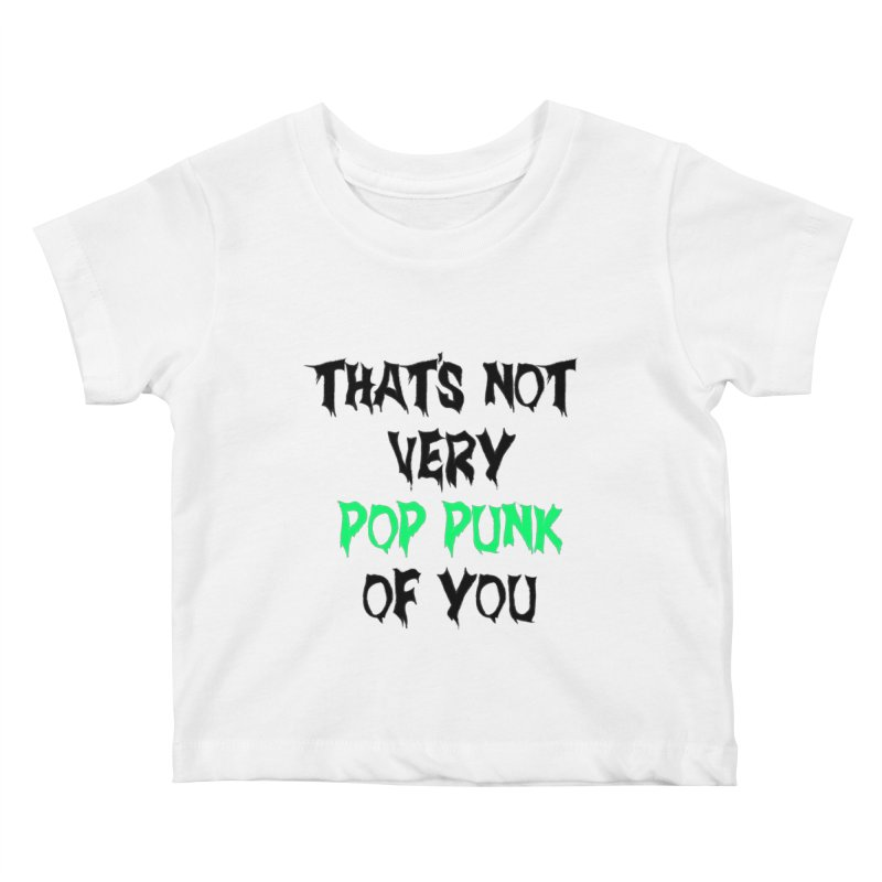 That's Not Very Pop Punk of You 2 Kids Baby T-Shirt by It's Me Stevie Leigh